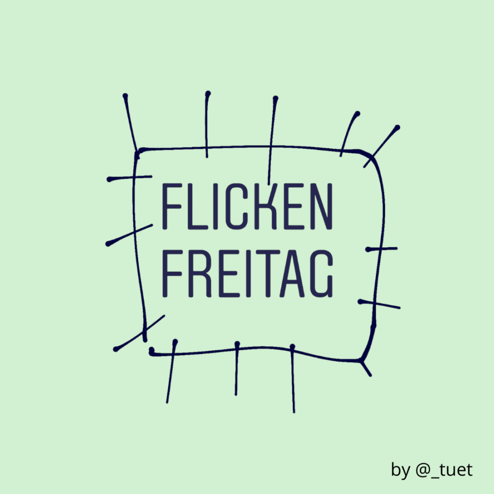 #Flickenfreitag – vom gegenseitigen Motivieren und Inspirieren